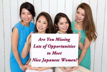 Are You Missing Lots of Opportunities to Meet Nice Japanese Women?